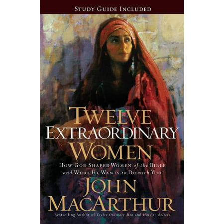 Twelve Extraordinary Women : How God Shaped Women of the Bible, and What He Wants to Do with You (Paperback)