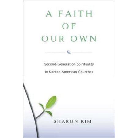 A Faith Of Our Own  Second Generation Spirituality In Korean American Churches