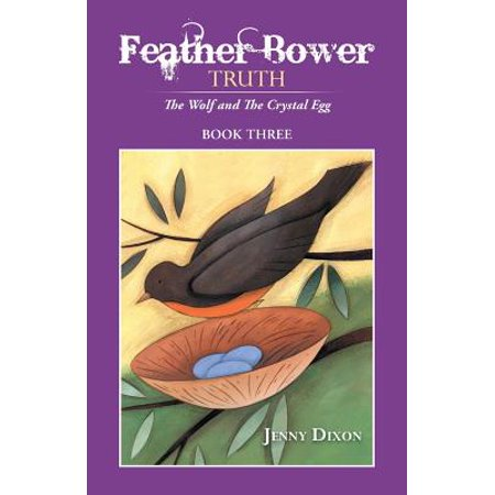 Feather Bower Truth : The Wolf, and the Crystal Egg (Feather Bowers)