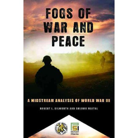 Fogs Of War And Peace  A Midstream Analysis Of World War Iii