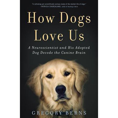 Brains Dog (How Dogs Love Us : A Neuroscientist and His Adopted Dog Decode the Canine Brain )