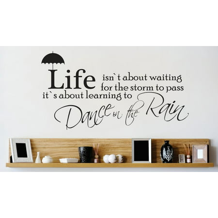Do It Yourself Wall Decal Sticker Living Room Art Life Isnt About Waiting For The Storm To Pass... Its Learning To Dance In The Rain Quote 14x24