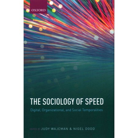 The Sociology Of Speed  Digital  Organizational  And Social Temporalities