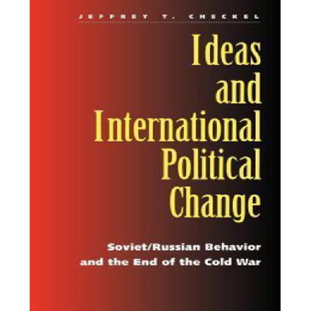 Ideas And International Political Change   Soviet Russian Behavior And The End Of The Cold War