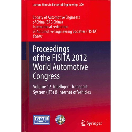 Proceedings of the FISITA 2012 World Automotive Congress: Intelligent Transport System(ITS) & Internet of Vehicles