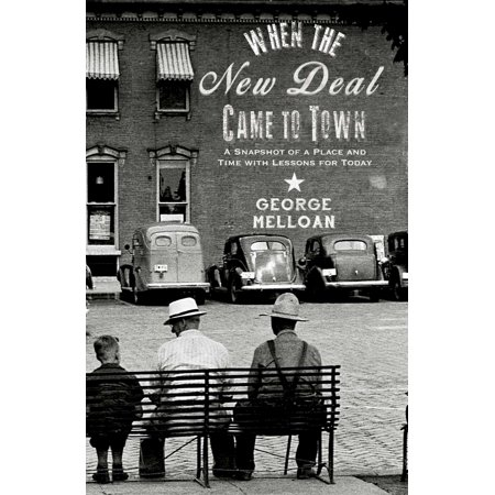 When the New Deal Came to Town : A Snapshot of a Place and Time with Lessons for Today ()