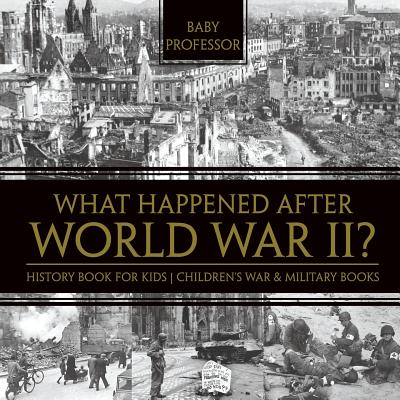 What Happened After World War II? History Book for Kids Children's War & Military Books