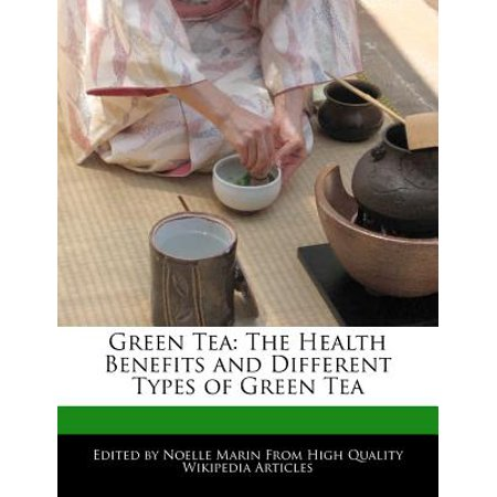 Green Tea : The Health Benefits and Different Types of Green