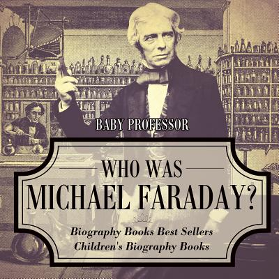 Who Was Michael Faraday? Biography Books Best Sellers Children's Biography Books