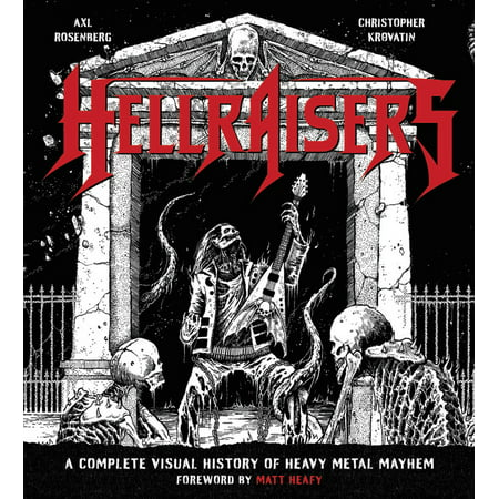 Hellraisers : A Complete Visual History of Heavy Metal