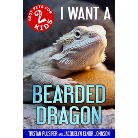 I Want A Bearded Dragon - eBook (Best Tank For Bearded Dragon)