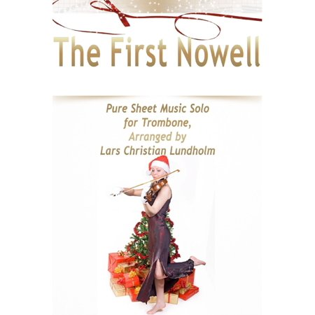 - The First Nowell Pure Sheet Music Solo for Trombone, Arranged by Lars Christian Lundholm - eBook