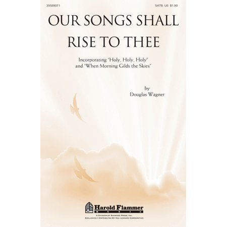 Shawnee Press Our Songs Shall Rise To Thee SATB composed by Douglas Wagner ()
