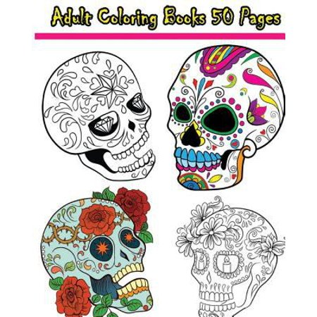 Adult Coloring Books 50 Pages Reduce Stress And Bring Balance With Beautiful Sugar Skulls
