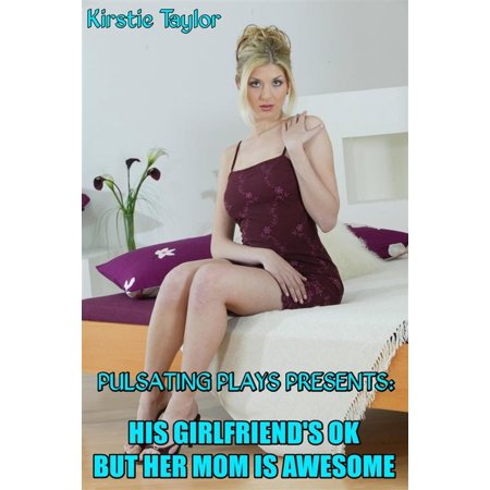 Pulsating Plays Presents: His Girlfriend's Ok But Her Mom Is Awesome - (His Present)