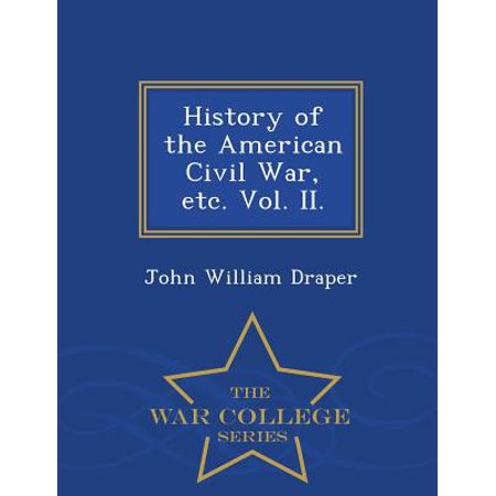 History of the American Civil War, Etc. Vol. II. - War College