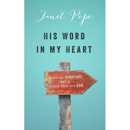 His Word in My Heart : Memorizing Scripture For a Closer Walk With