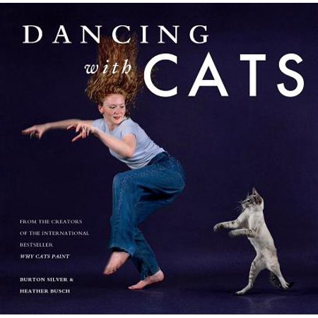 Dancing with Cats : From the Creators of the International Best Seller Why Cats