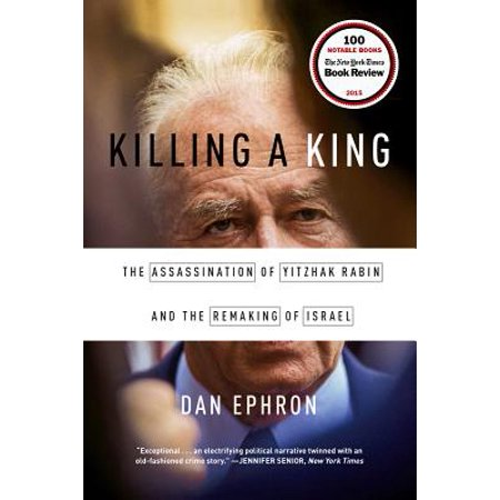 Killing a King: The Assassination of Yitzhak Rabin and the Remaking of Israel - eBook (King Assassination)