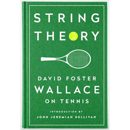 String Theory: David Foster Wallace on Tennis : A Library of America Special