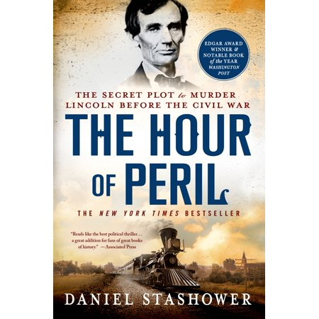 The Hour of Peril : The Secret Plot to Murder Lincoln Before the Civil War
