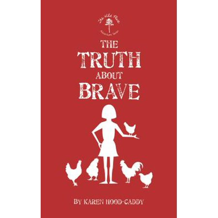 The Truth about Brave : The Wild Place Adventure Series