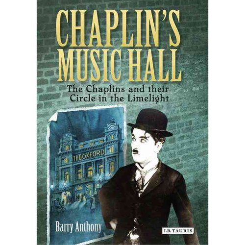 Chaplin's Music Hall: The Chaplins and Their Circle in the Limelight