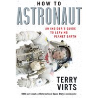 How to Astronaut : An Insider's Guide to Leaving Planet Earth (Hardcover)