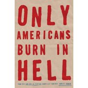 Only Americans Burn in Hell (Paperback)