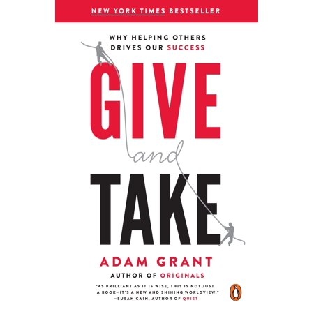 Give and Take : Why Helping Others Drives Our