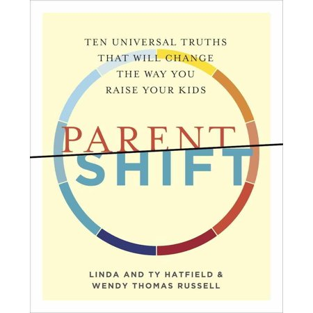 Parentshift : Ten Universal Truths That Will Change the Way You Raise Your