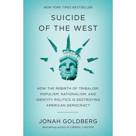 Suicide of the West : How the Rebirth of Tribalism, Populism, Nationalism, and Identity Politics is Destroying American (Right Wing Populism Vs Left Wing Populism)