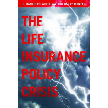 The Life Insurance Policy Crisis  The Advisors And Trustees Guide To Managing Risks And Avoiding A Client Crisis