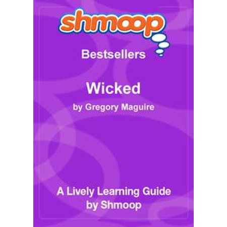 Shmoop Bestsellers Guide: Wicked: The Life and Times of the Wicked Witch of the West - eBook (Wicked Witch Of The West Legs)