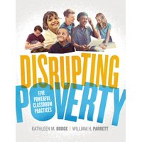 Disrupting Poverty : Five Powerful Classroom Practices