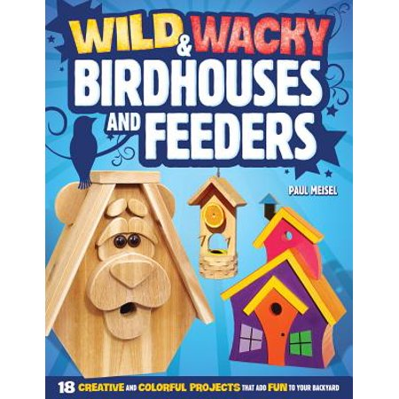 Wild Place Project Halloween (Wild & Wacky Birdhouses and Feeders : 18 Creative and Colorful Projects That Add Fun to Your)