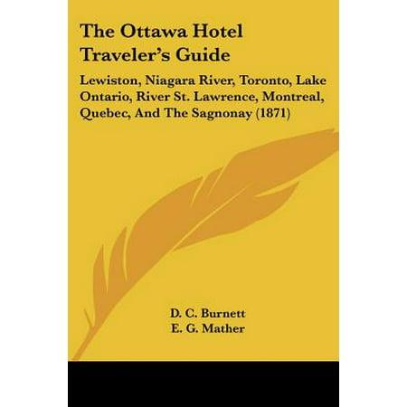 The Ottawa Hotel Traveler's Guide : Lewiston, Niagara River, Toronto, Lake Ontario, River St. Lawrence, Montreal, Quebec, and the Sagnonay