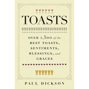 Toasts : Over 1,500 of the Best Toasts, Sentiments, Blessings, and Graces