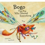 Bogo the Fox Who Wanted Everything (Junior Library Guild Selection)