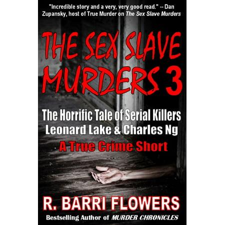 The Sex Slave Murders 3: The Horrific Tale of Serial Killers Leonard Lake & Charles Ng (A True Crime Short) - eBook