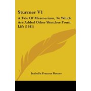 Sturmer V1 : A Tale of Mesmerism, to Which Are Added Other Sketches from Life (1841)