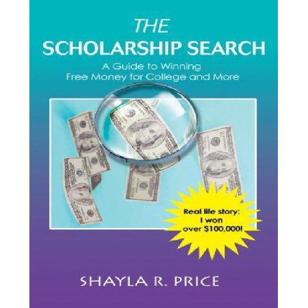 The Scholarship Search  A Guide To Winning Free Money For College And More