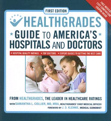 Healthgrades Guide to America's Hospitals and Doctors : Hospital Quality Ratings, Top Doctors, Expert Guides to Getting the Best Care