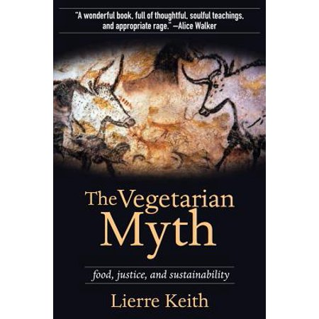 The Vegetarian Myth : Food, Justice, and