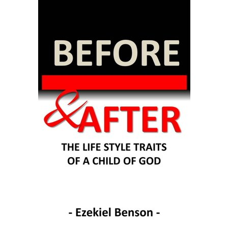 Before & After: The Life Style Traits of a Child of God -