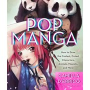 Pop Manga : How to Draw the Coolest, Cutest Characters, Animals, Mascots, and More