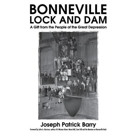 Bonneville Lock and Dam : A Gift from the People of the Great Depression