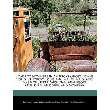 Roads to Nowhere in America's Ghost Towns, Vol. 5 : Kentucky, Louisiana, Maine, Maryland, Massachusetts, Michigan, Minnesota, Mississippi, Missouri, and (A Map Of Maine With Towns And Cities)
