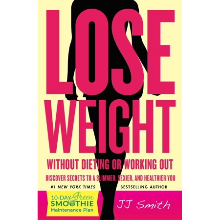 Lose Weight Without Dieting or Working Out : Discover Secrets to a Slimmer, Sexier, and Healthier (Best Way To Lose Weight Without The Gym)