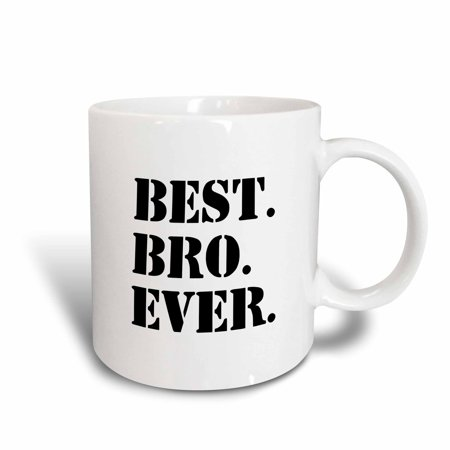 3dRose Best Bro Ever - Gifts for brothers - black text, Ceramic Mug, (Best Gifts For Brothers Girlfriend)